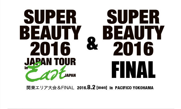 SUPER BEAUTY 2016 JAPAN TOUR in East JAPAN & FINAL
